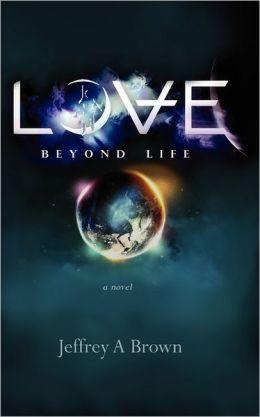 Love Beyond Life: A Novel