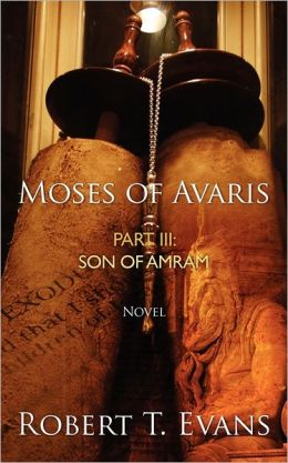 Moses of Avaris: Part III Son of Amram