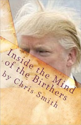 Inside the Mind of the Birthers