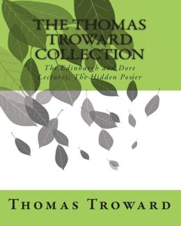 The Thomas Troward Collection: The Edinburgh and Dore Lectures, the Hidden Power