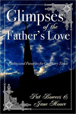 Glimpses of the Father's Love, Psalms and Parables for Ordinary Times