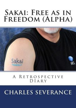 Sakai: Free as in Freedom (Alpha): A Retrospective Diary