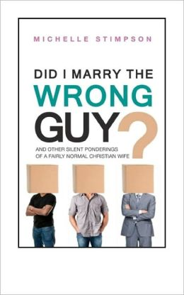 Did I Marry the Wrong Guy?: And Other Silent Ponderings of a Fairly Normal Christian Woman