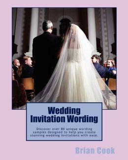 Wedding Invitation Wording: Discover over 80 unique wording samples designed to help you create stunning wedding invitations with Ease