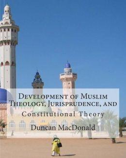 Development of Muslim Theology, Jurisprudence, and Constitutional Theory