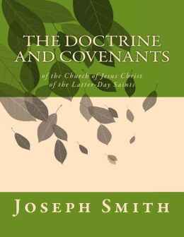 The Doctrine and Covenants: Of the Church of Jesus Christ of the Latter-Day Saints
