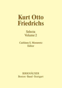 Kurt Otto Friedrichs: Selecta Volume 2