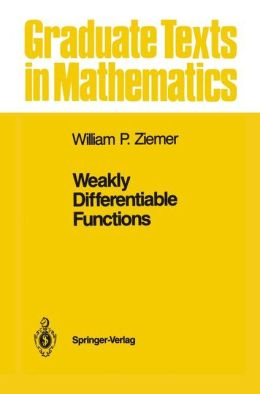 Weakly Differentiable Functions: Sobolev Spaces and Functions of Bounded Variation William P. Ziemer