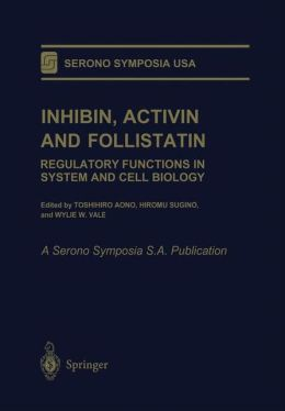 Inhibin, Activin and Follistatin: Regulatory Functions in System and Cell Biology
