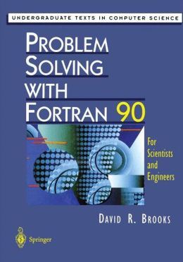 Problem Solving with Fortran 90: For Scientists and Engineers