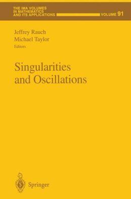 Singularities and Oscillations