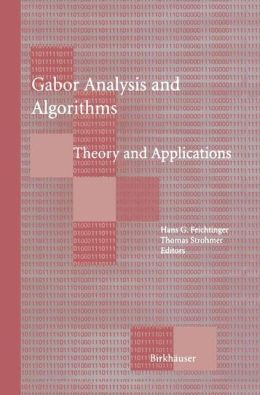 Gabor Analysis and Algorithms: Theory and Applications