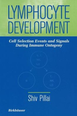 Lymphocyte Development: Cell Selection Events and Signals During Immune Ontogeny
