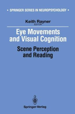 Eye Movements and Visual Cognition: Scene Perception and Reading
