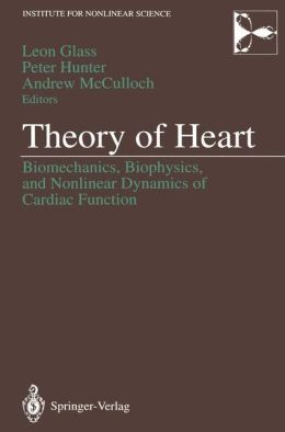 Theory of Heart: Biomechanics, Biophysics, and Nonlinear Dynamics of Cardiac Function