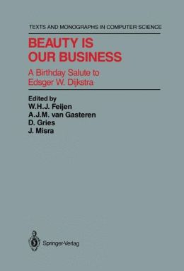 Beauty Is Our Business: A Birthday Salute to Edsger W. Dijkstra