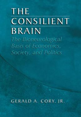 The Consilient Brain: The Bioneurological Basis of Economics, Society, and Politics