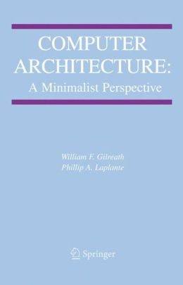 Computer Architecture: A Minimalist Perspective