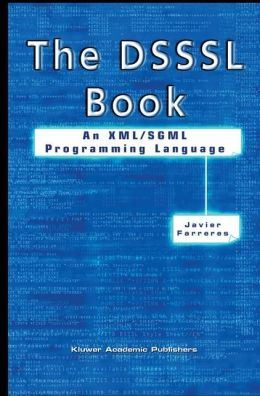 The DSSSL Book: An XML/SGML Programming Language