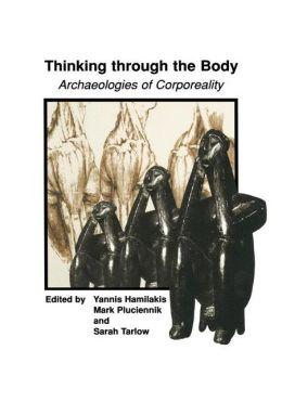Thinking through the Body: Archaeologies of Corporeality