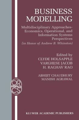 Business Modelling: Multidisciplinary Approaches Economics, Operational, and Information Systems Perspectives
