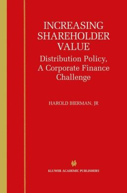Increasing Shareholder Value: Distribution Policy, A Corporate Finance Challenge