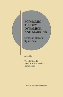 Economic Theory, Dynamics and Markets: Essays in Honor of Ryuzo Sato