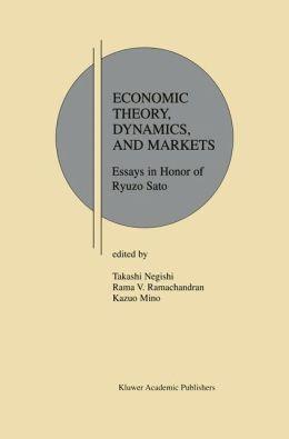 Economic Theory, Dynamics and Markets: Essays in Honor of Ryuzo Sato