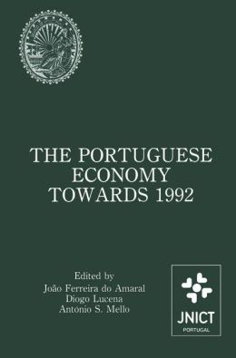 The Portuguese Economy Towards 1992: Proceedings of a conference sponsored by Junta Nacional de Investigação Científica e Tecnológica and Banco de Portugal
