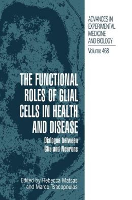 The Functional Roles of Glial Cells in Health and Disease: Dialogue between Glia and Neurons