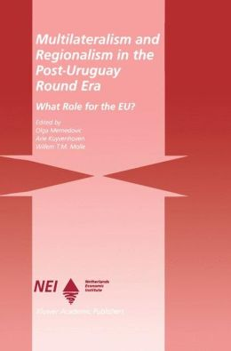 Multilateralism and Regionalism in the Post-Uruguay Round Era: What Role for the EU?