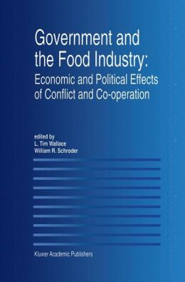 Government and the Food Industry: Economic and Political Effects of Conflict and Co-Operation