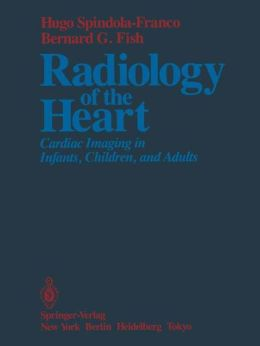 Radiology of the Heart: Cardiac Imaging in Infants, Children, and Adults