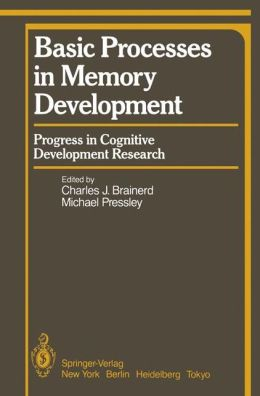 Basic Processes in Memory Development: Progress in Cognitive Development Research