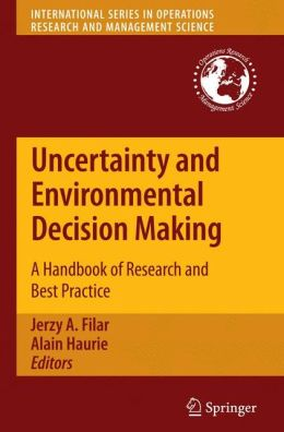 Uncertainty and Environmental Decision Making: A Handbook of Research and Best Practice