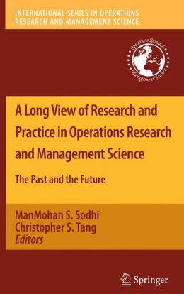 A Long View of Research and Practice in Operations Research and Management Science: The Past and the Future