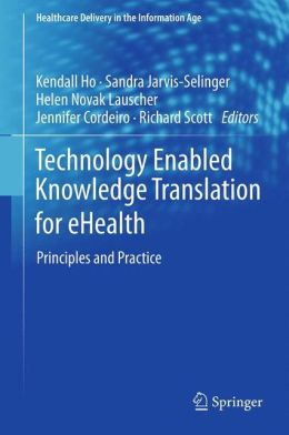 Technology Enabled Knowledge Translation for eHealth: Principles and Practice
