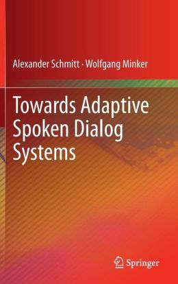 Towards Adaptive Spoken Dialog Systems