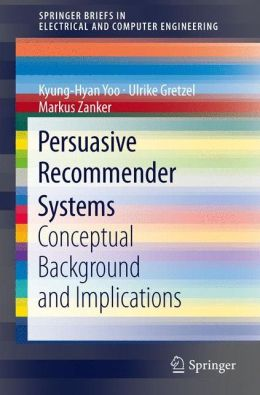 Persuasive Recommender Systems: Conceptual Background and Implications