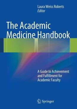 The Academic Medicine Handbook: A Guide to Achievement and Fulfillment for Academic Faculty