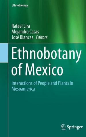 Ethnobotany of Mexico: Interactions of People and Plants in Mesoamerica