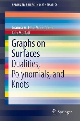 Graphs on Surfaces: Dualities, Polynomials, and Knots