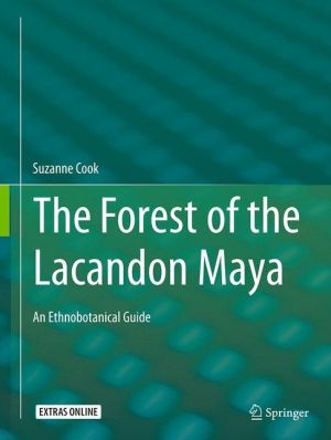 The Forest of the Lacandon Maya: An Ethnobotanical Guide
