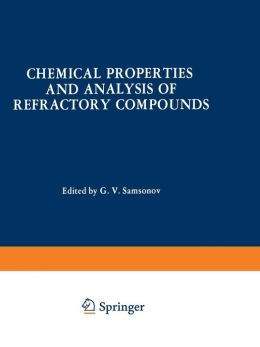 Chemical Properties and Analysis of Refractory Compounds/Khimicheskie Svoistva I Metody Analiza Tugoplavkikh Soedinenii