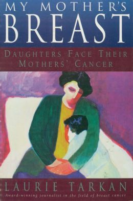 My Mother's Breast: Daughters Face Their Mothers' Cancer