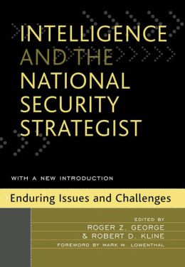 Intelligence and the National Security Strategist: Enduring Issues and Challenges