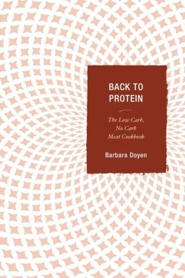 Back to Protein: The Low Carb/No Carb Meat Cookbook
