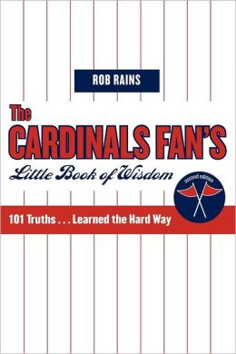 The Cardinals Fan's Little Book of Wisdom: 101 Truths...Learned the Hard Way