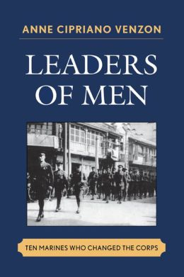 Leaders of Men: Ten Marines Who Changed the Corps