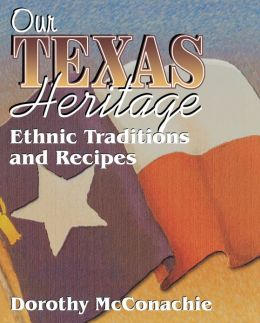Our Texas Heritage: Ethnic Traditions and Recipes